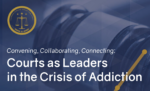 Courts as Leaders in the Crisis of Addiction